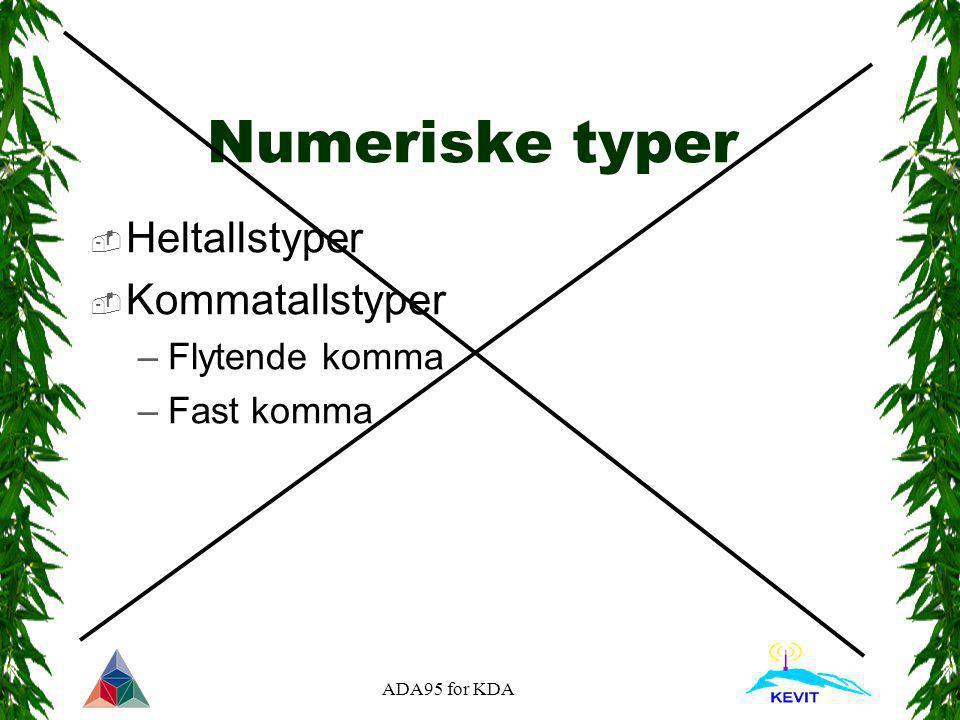 ADA95 for KDA Numeriske typer  Heltallstyper  Kommatallstyper –Flytende komma –Fast komma