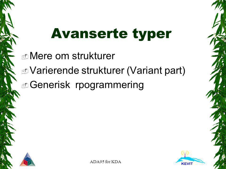 ADA95 for KDA Avanserte typer  Mere om strukturer  Varierende strukturer (Variant part)  Generisk rpogrammering