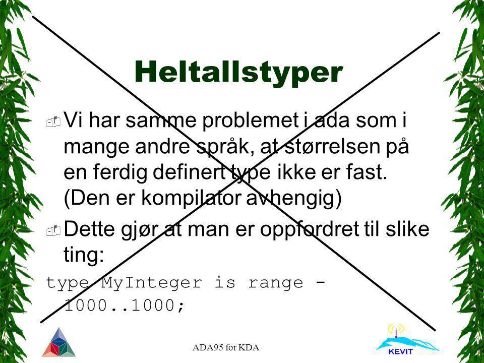 ADA95 for KDA Heltallstyper  Vi har samme problemet i ada som i mange andre språk, at størrelsen på en ferdig definert type ikke er fast. (Den er kom