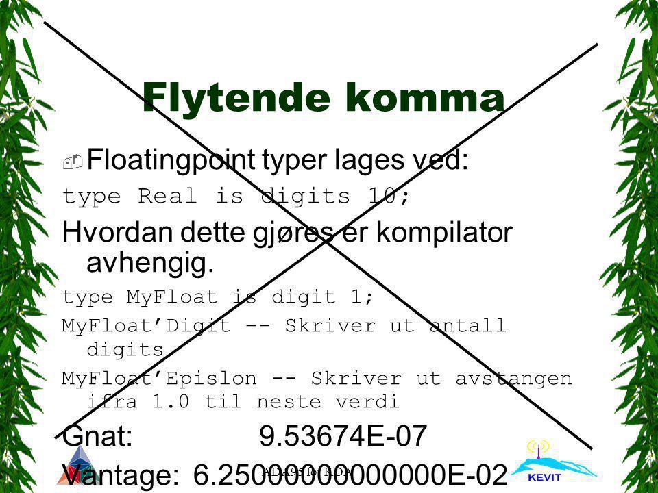 ADA95 for KDA Flytende komma  Floatingpoint typer lages ved: type Real is digits 10; Hvordan dette gjøres er kompilator avhengig. type MyFloat is dig