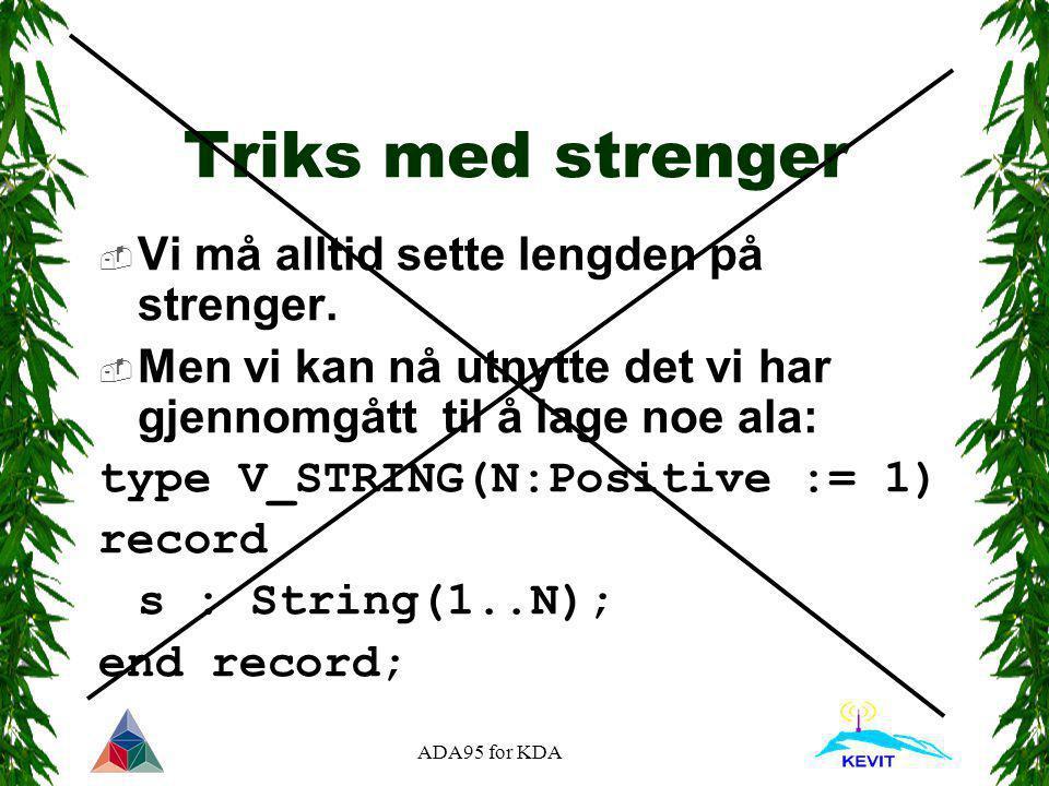 ADA95 for KDA Triks med strenger  Vi må alltid sette lengden på strenger.