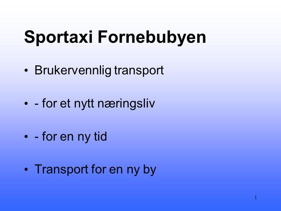 Sportaxi Fornebubyen • Brukervennlig transport • - for et nytt næringsliv • - for en ny tid • Transport for en ny by 1