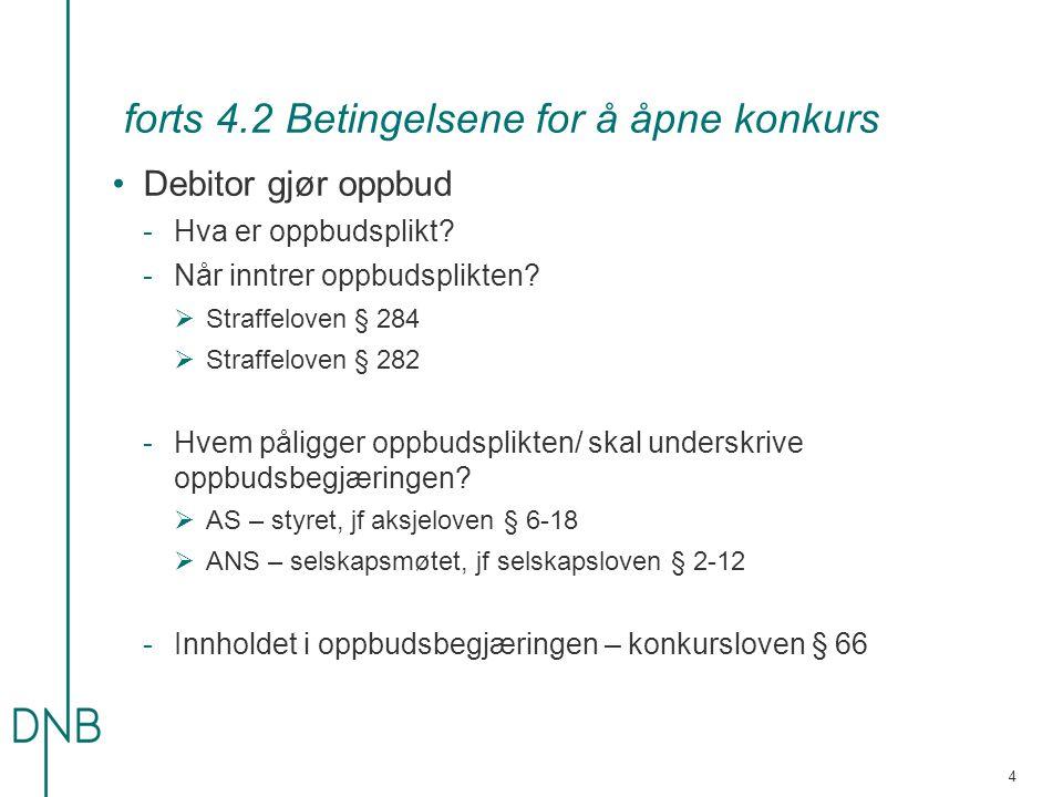 forts 4.2 Betingelsene for å åpne konkurs •Debitor gjør oppbud -Hva er oppbudsplikt.