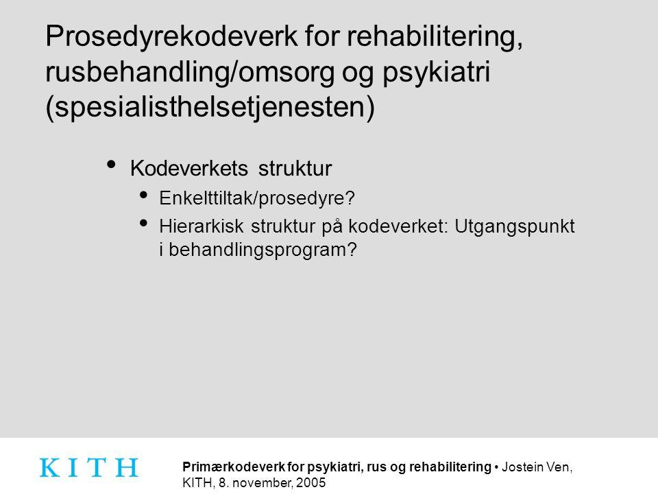 Primærkodeverk for psykiatri, rus og rehabilitering • Jostein Ven, KITH, 8. november, 2005 Prosedyrekodeverk for rehabilitering, rusbehandling/omsorg