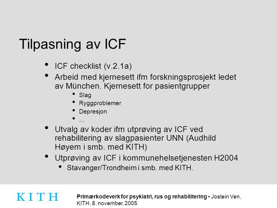 Primærkodeverk for psykiatri, rus og rehabilitering • Jostein Ven, KITH, 8. november, 2005 Tilpasning av ICF • ICF checklist (v.2.1a) • Arbeid med kje