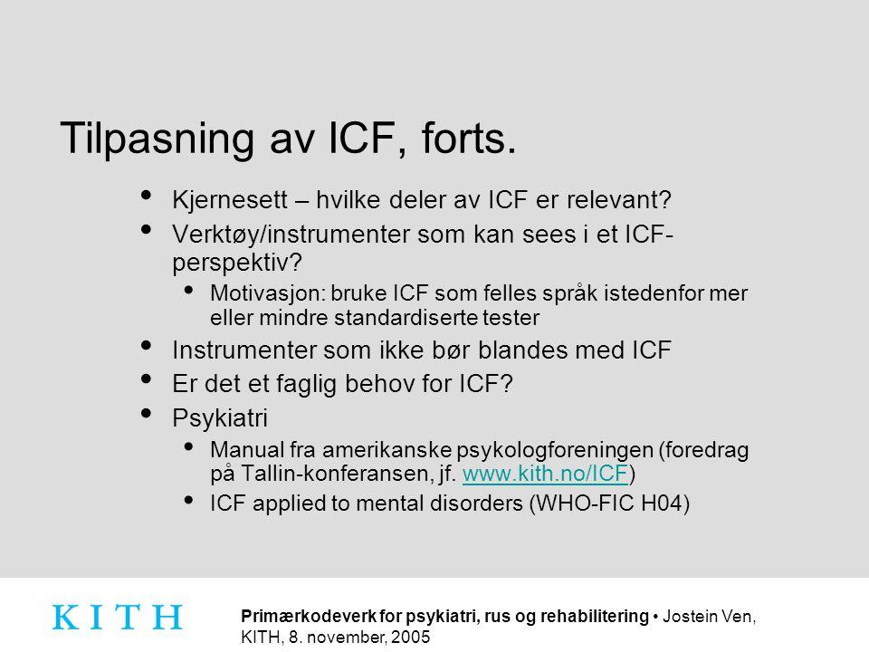 Primærkodeverk for psykiatri, rus og rehabilitering • Jostein Ven, KITH, 8. november, 2005 Tilpasning av ICF, forts. • Kjernesett – hvilke deler av IC