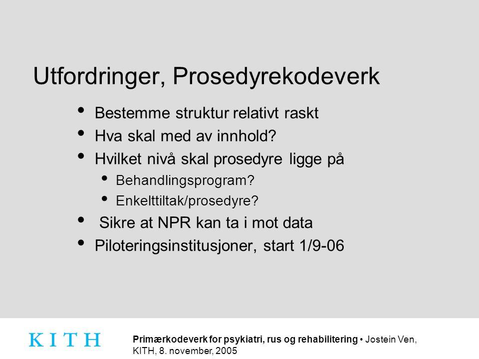 Primærkodeverk for psykiatri, rus og rehabilitering • Jostein Ven, KITH, 8. november, 2005 Utfordringer, Prosedyrekodeverk • Bestemme struktur relativ