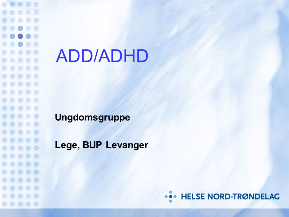 ADD/ADHD Ungdomsgruppe Lege, BUP Levanger