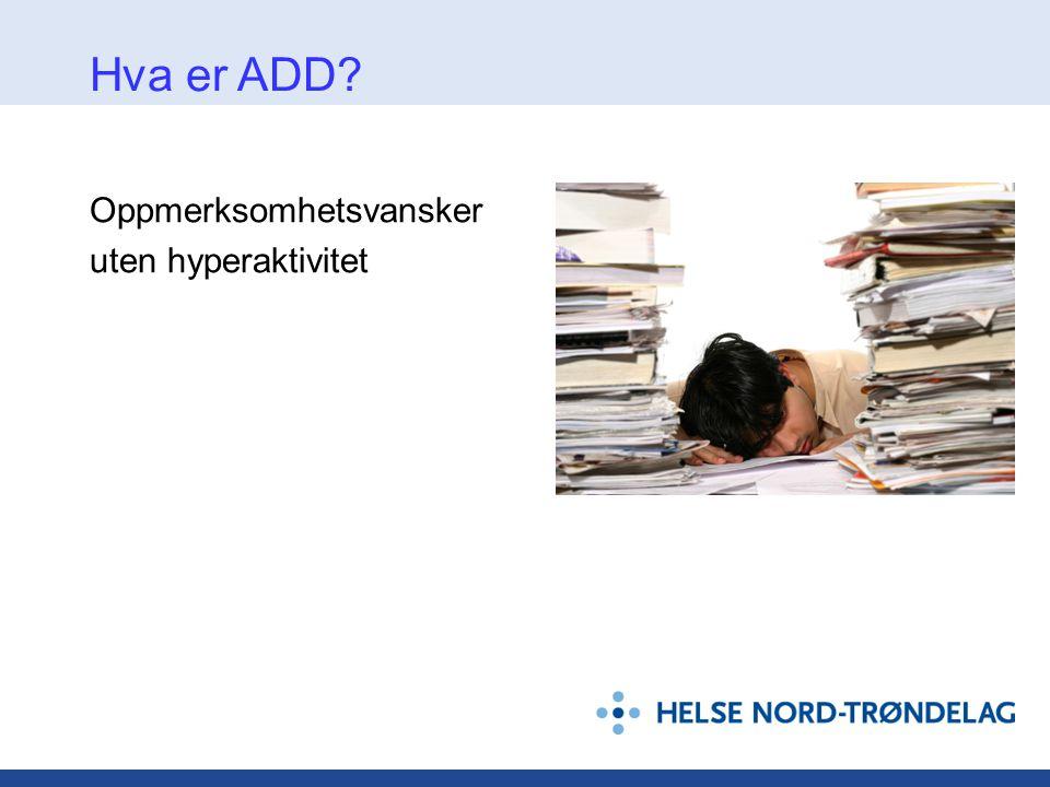 Oppmerksomhetsvansker uten hyperaktivitet Hva er ADD?