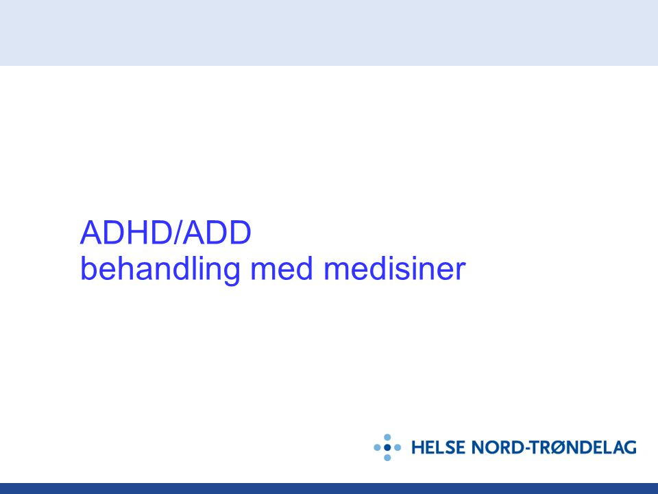 ADHD/ADD behandling med medisiner