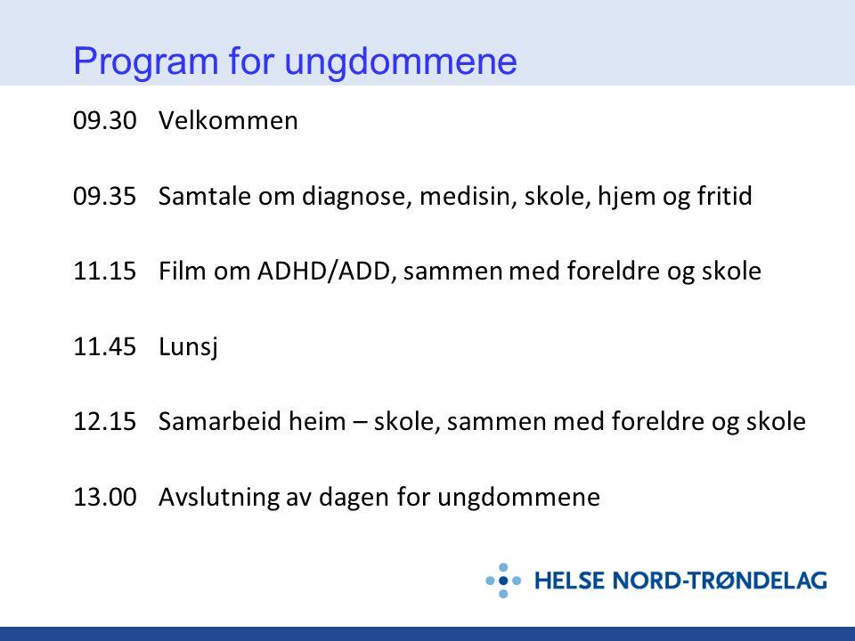 Program for ungdommene 09.30 Velkommen 09.35 Samtale om diagnose, medisin, skole, hjem og fritid 11.15Film om ADHD/ADD, sammen med foreldre og skole 1