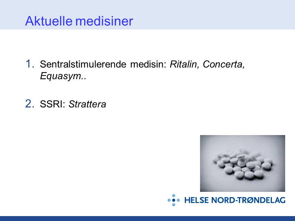 Aktuelle medisiner 1. Sentralstimulerende medisin: Ritalin, Concerta, Equasym.. 2. SSRI: Strattera