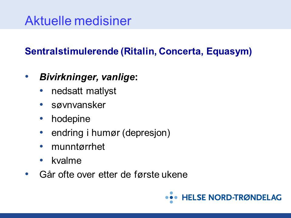 Sentralstimulerende (Ritalin, Concerta, Equasym) • Bivirkninger, vanlige: • nedsatt matlyst • søvnvansker • hodepine • endring i humør (depresjon) • m