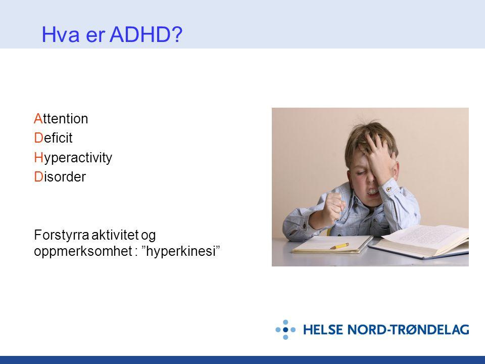 """Attention Deficit Hyperactivity Disorder Forstyrra aktivitet og oppmerksomhet : """"hyperkinesi"""" Hva er ADHD?"""