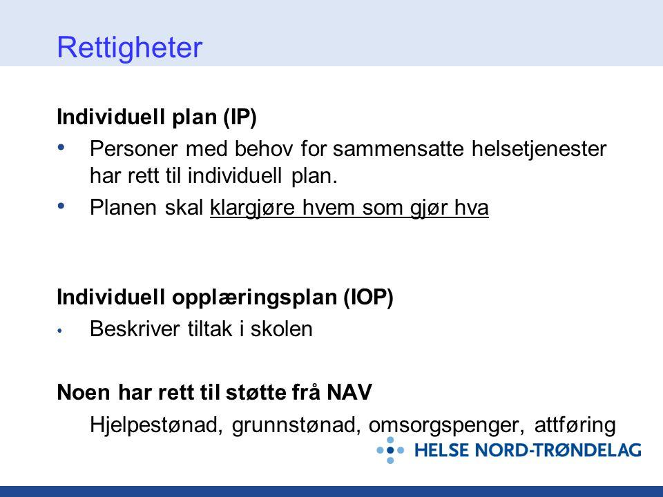 Rettigheter Individuell plan (IP) • Personer med behov for sammensatte helsetjenester har rett til individuell plan. • Planen skal klargjøre hvem som