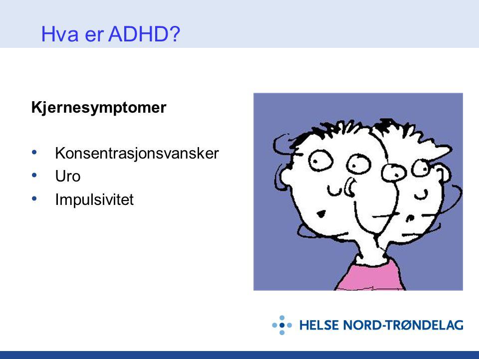 Konsentrasjonsvansker • Ikke oppmerksom på detaljer, gjør slurvefeil • Vanskelig å holde oppmerksomhet over tid • Får ikke med seg beskjeder • Klarer ikke å følge instruksjoner Hva er ADHD?
