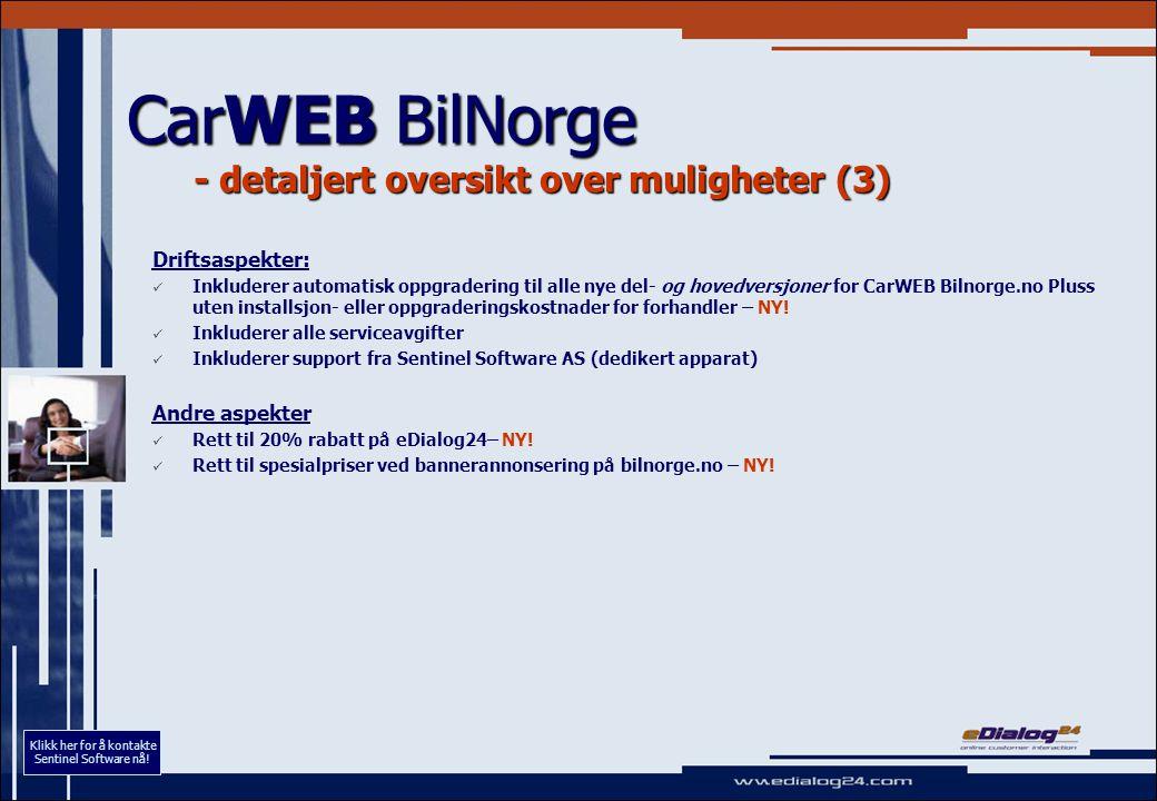 CarWEB BilNorge - detaljert oversikt over muligheter (3) Driftsaspekter:   Inkluderer automatisk oppgradering til alle nye del- og hovedversjoner for CarWEB Bilnorge.no Pluss uten installsjon- eller oppgraderingskostnader for forhandler – NY.