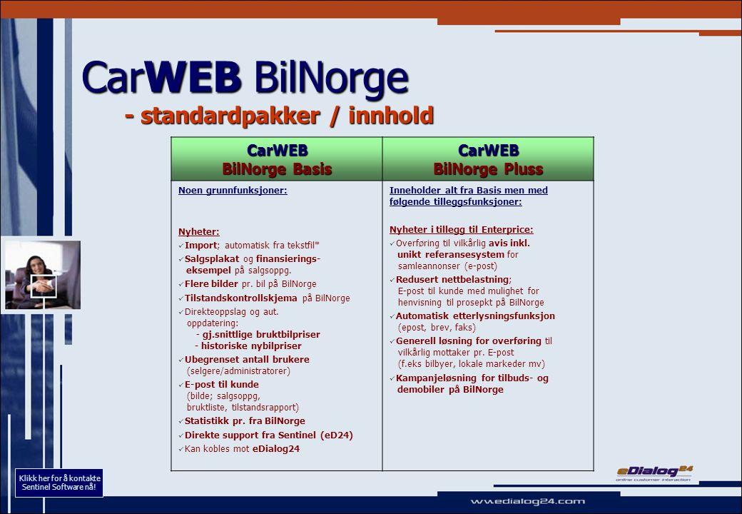 CarWEB BilNorge - tilgjengelige opsjoner Valgfrie opsjoner Nyheter, opsjoner:  Tv2.no / Tekst-TV  Autobørsen Følende kan nå tilbys som ASP-modell (valgfritt for eksisterende kunder):  Bilguiden  FINN.no  Hjemmeside  Intranett  Selgere Klikk her for å kontakte Sentinel Software nå!
