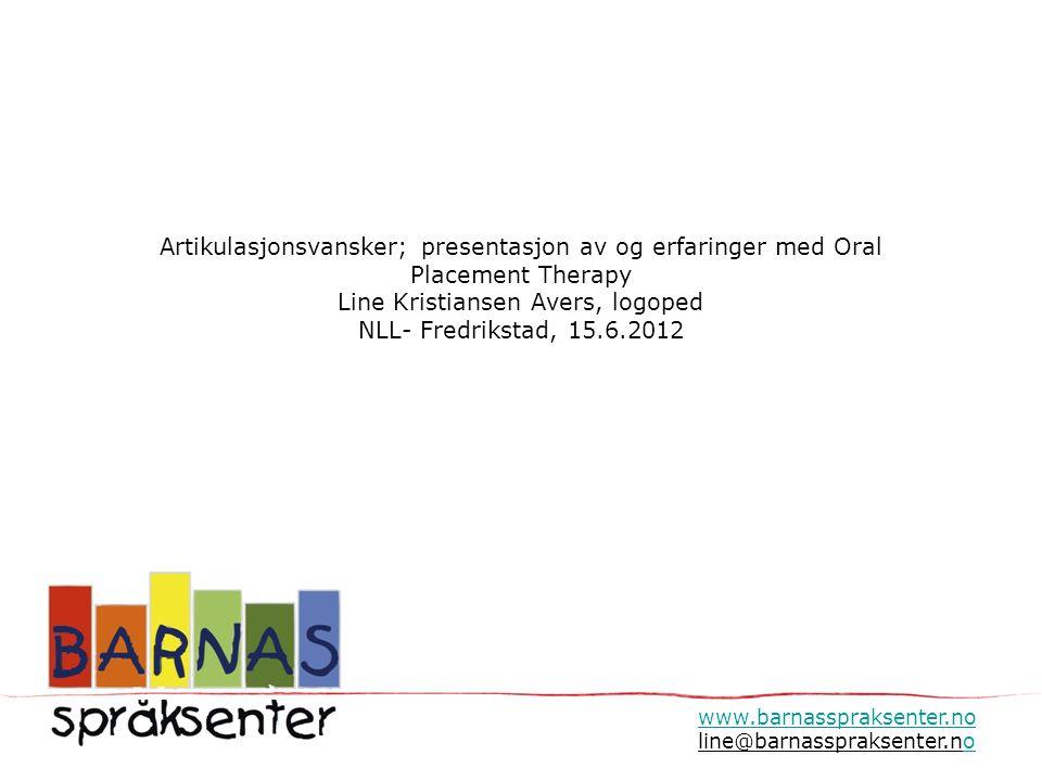 Artikulasjonsvansker; presentasjon av og erfaringer med Oral Placement Therapy Line Kristiansen Avers, logoped NLL- Fredrikstad, 15.6.2012 www.barnass