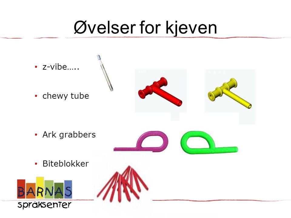 Øvelser for kjeven • z-vibe….. • chewy tube • Ark grabbers • Biteblokker