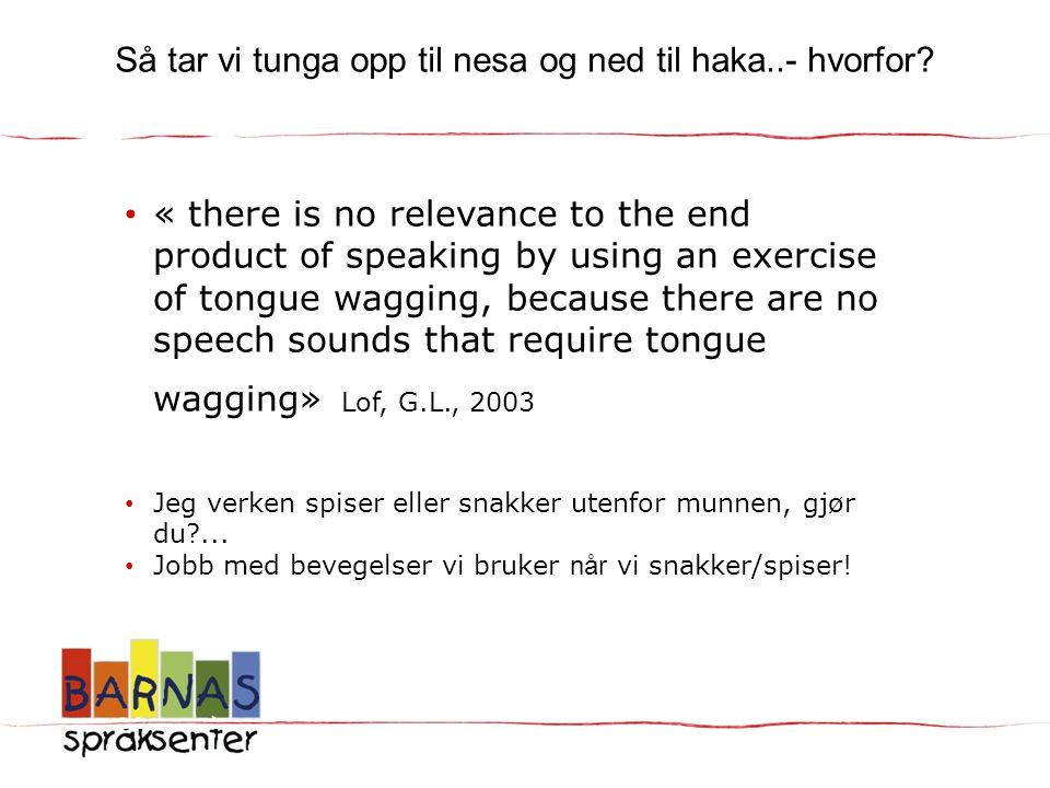 Så tar vi tunga opp til nesa og ned til haka..- hvorfor? • « there is no relevance to the end product of speaking by using an exercise of tongue waggi