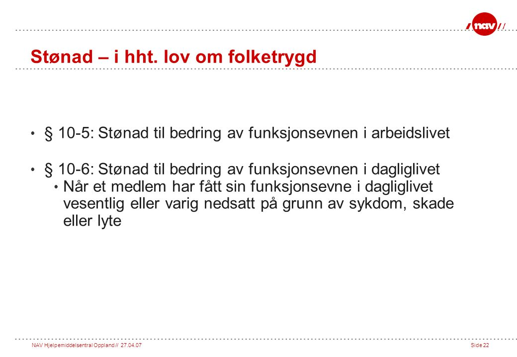 NAV Hjelpemiddelsentral Oppland // 27.04.07Side 22 Stønad – i hht.