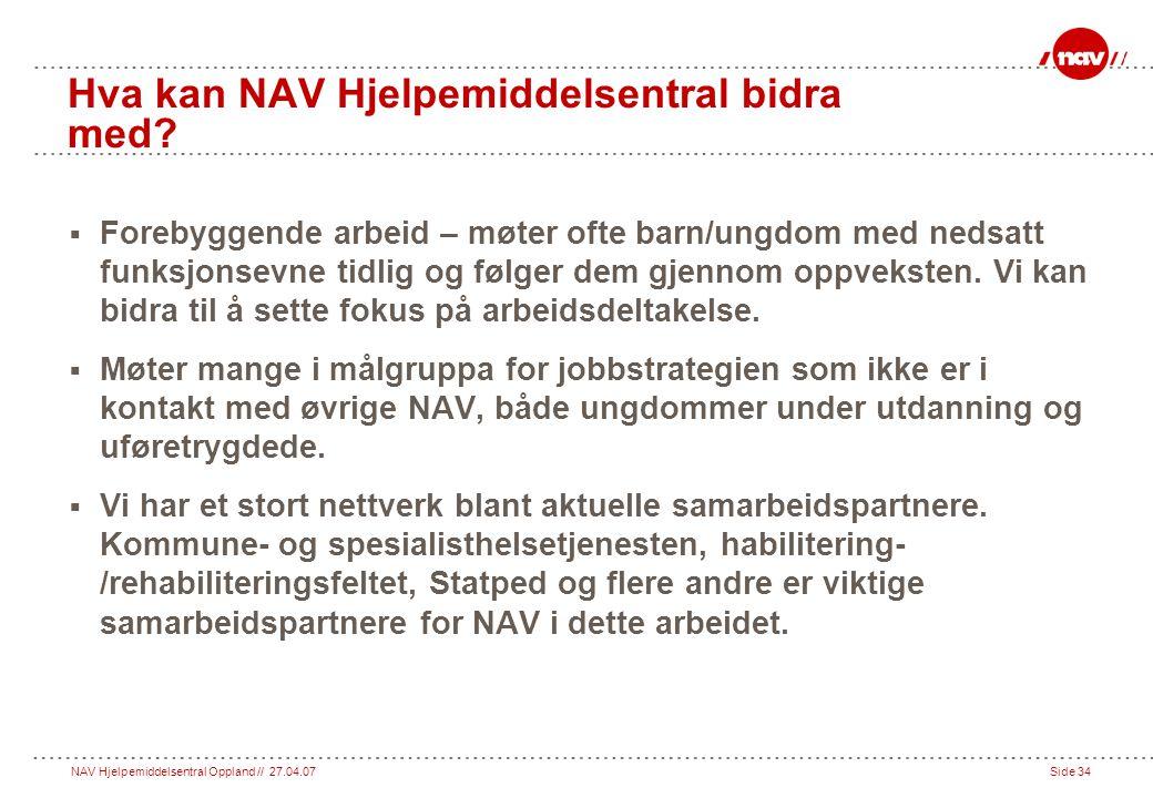 NAV Hjelpemiddelsentral Oppland // 27.04.07Side 34 Hva kan NAV Hjelpemiddelsentral bidra med.