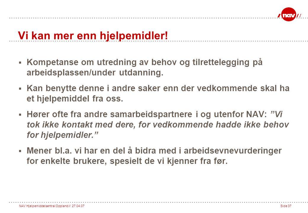 NAV Hjelpemiddelsentral Oppland // 27.04.07Side 37 Vi kan mer enn hjelpemidler.
