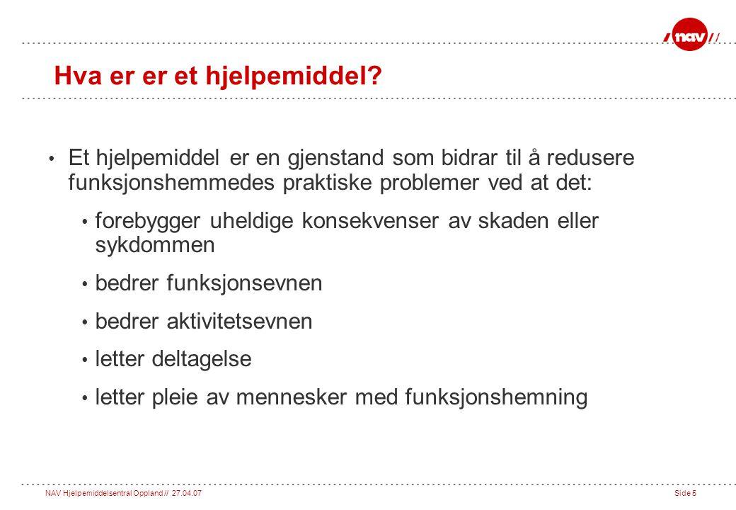 NAV Hjelpemiddelsentral Oppland // 27.04.07Side 5 Hva er er et hjelpemiddel.