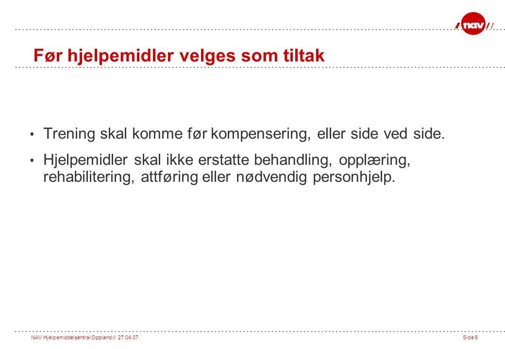 NAV Hjelpemiddelsentral Oppland // 27.04.07Side 6 Før hjelpemidler velges som tiltak • Trening skal komme før kompensering, eller side ved side.