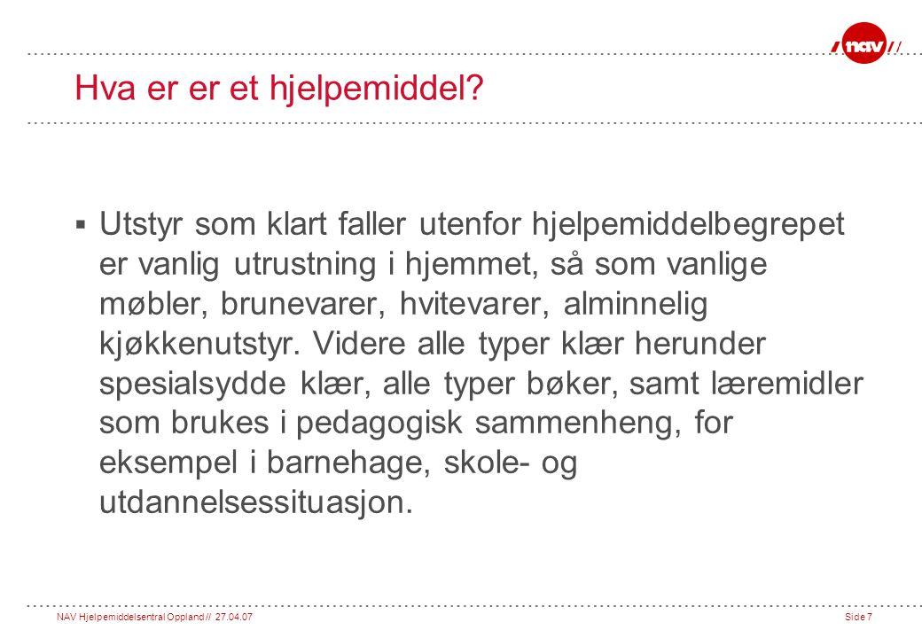 NAV Hjelpemiddelsentral Oppland // 27.04.07Side 7 Hva er er et hjelpemiddel.