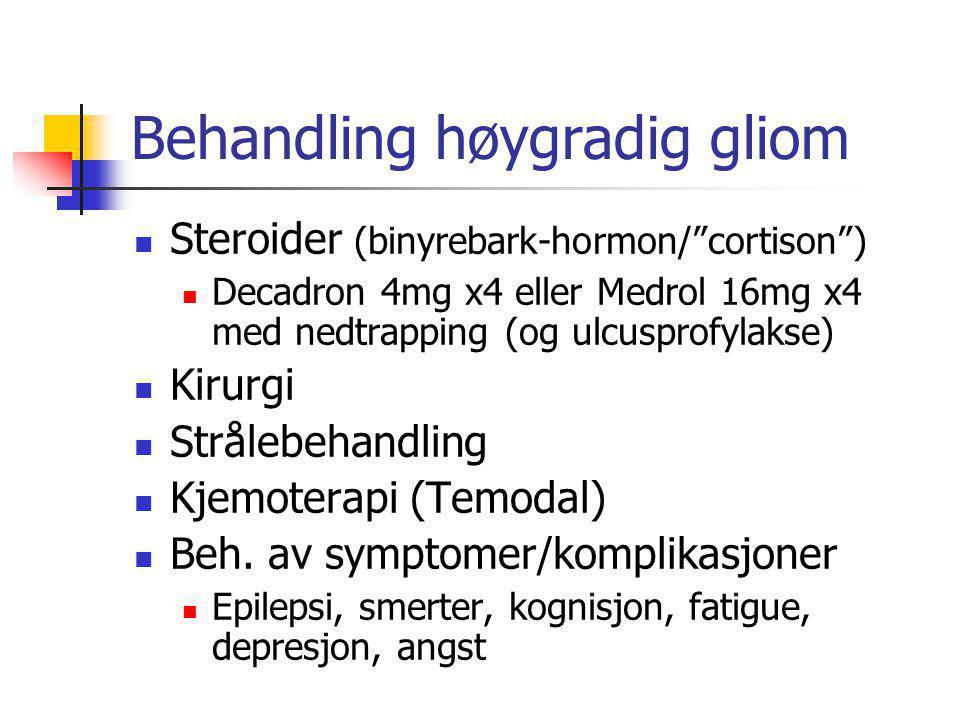 "Behandling høygradig gliom  Steroider (binyrebark-hormon/""cortison"")  Decadron 4mg x4 eller Medrol 16mg x4 med nedtrapping (og ulcusprofylakse)  Ki"
