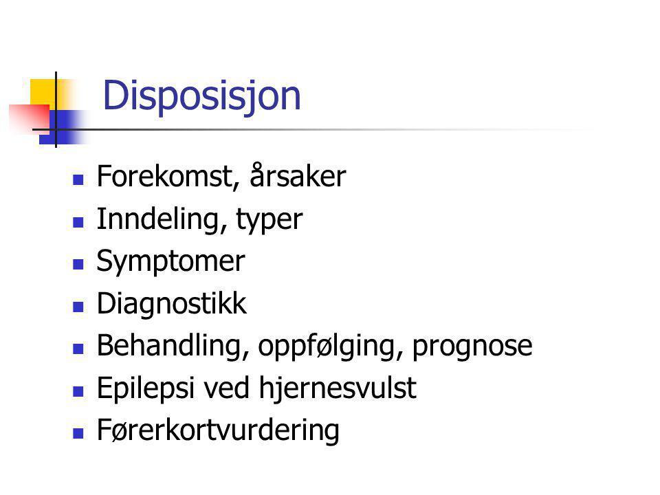 Disposisjon  Forekomst, årsaker  Inndeling, typer  Symptomer  Diagnostikk  Behandling, oppfølging, prognose  Epilepsi ved hjernesvulst  Førerko