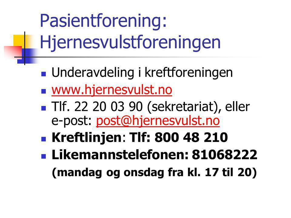 Pasientforening: Hjernesvulstforeningen  Underavdeling i kreftforeningen  www.hjernesvulst.no www.hjernesvulst.no  Tlf. 22 20 03 90 (sekretariat),