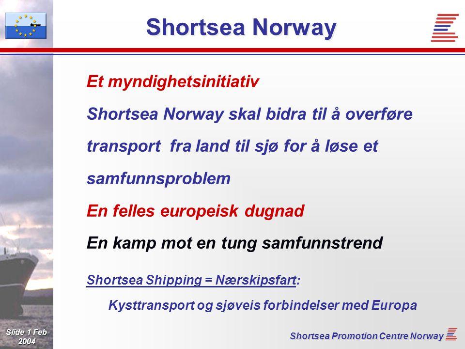 Slide 2 Feb 2004 Shortsea Promotion Centre Norway Shortsea Norway – hvorfor .