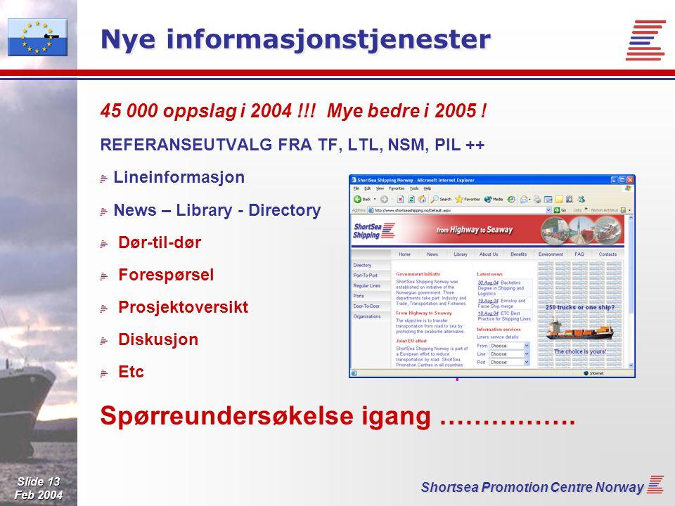 Slide 13 Feb 2004 Shortsea Promotion Centre Norway Nye informasjonstjenester 45 000 oppslag i 2004 !!! Mye bedre i 2005 ! REFERANSEUTVALG FRA TF, LTL,