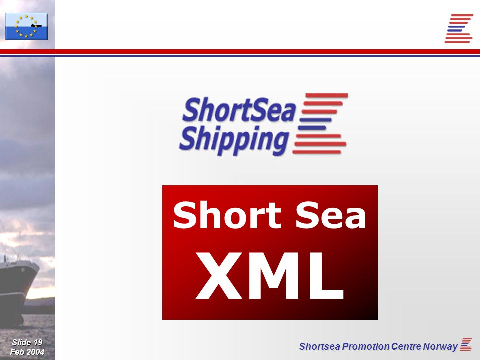 Slide 19 Feb 2004 Shortsea Promotion Centre Norway Short Sea XML