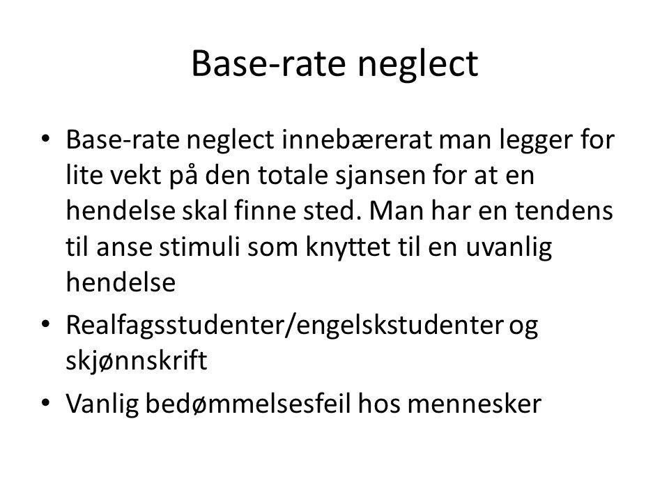 Base-rate neglect • Base-rate neglect innebærerat man legger for lite vekt på den totale sjansen for at en hendelse skal finne sted. Man har en tenden