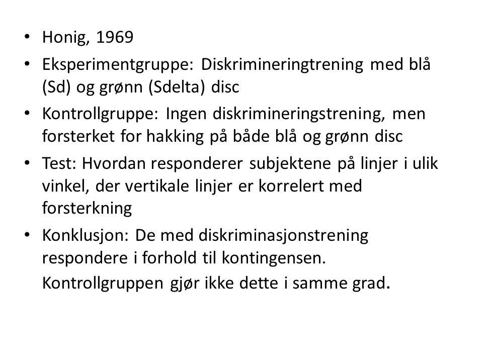 • Honig, 1969 • Eksperimentgruppe: Diskrimineringtrening med blå (Sd) og grønn (Sdelta) disc • Kontrollgruppe: Ingen diskrimineringstrening, men forst