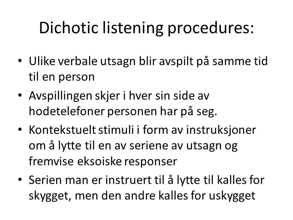 Dichotic listening procedures: • Ulike verbale utsagn blir avspilt på samme tid til en person • Avspillingen skjer i hver sin side av hodetelefoner pe