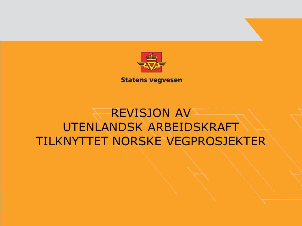 REVISJON AV UTENLANDSK ARBEIDSKRAFT TILKNYTTET NORSKE VEGPROSJEKTER