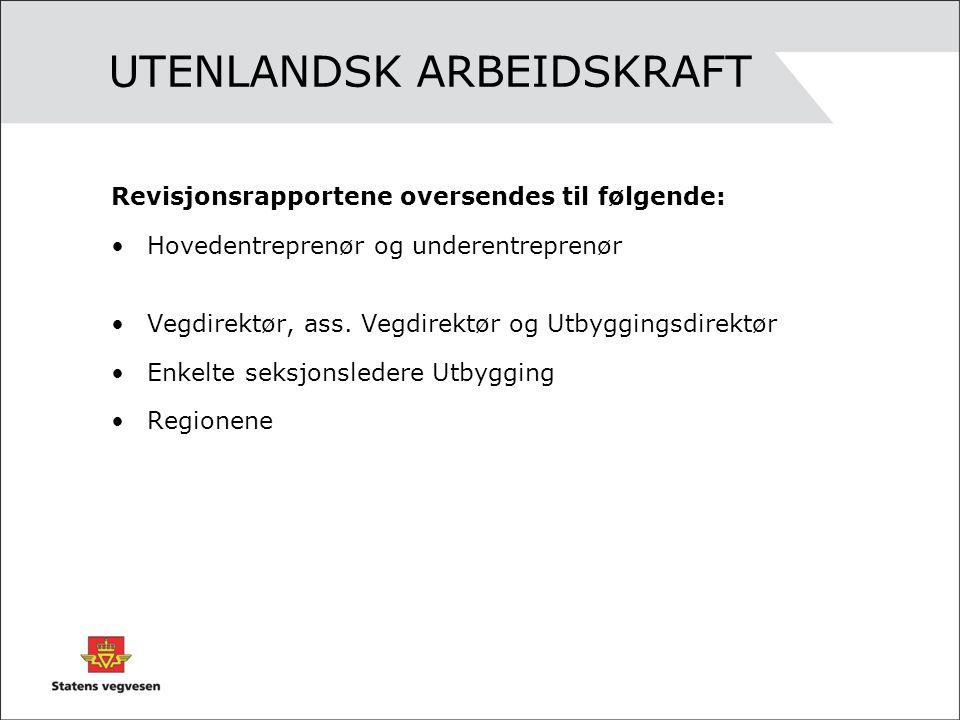 UTENLANDSK ARBEIDSKRAFT Revisjonsrapportene oversendes til følgende: •Hovedentreprenør og underentreprenør •Vegdirektør, ass. Vegdirektør og Utbygging