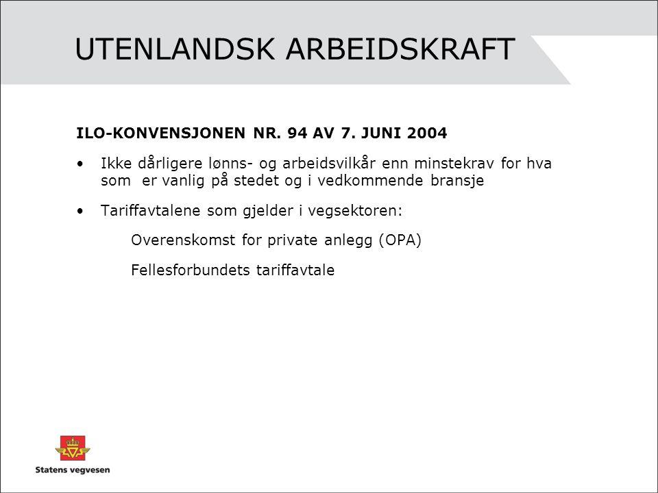 UTENLANDSK ARBEIDSKRAFT ILO-KONVENSJONEN NR. 94 AV 7. JUNI 2004 •Ikke dårligere lønns- og arbeidsvilkår enn minstekrav for hva som er vanlig på stedet