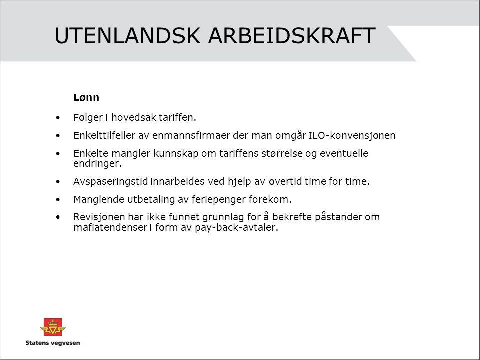 UTENLANDSK ARBEIDSKRAFT Lønn •Følger i hovedsak tariffen. •Enkelttilfeller av enmannsfirmaer der man omgår ILO-konvensjonen •Enkelte mangler kunnskap