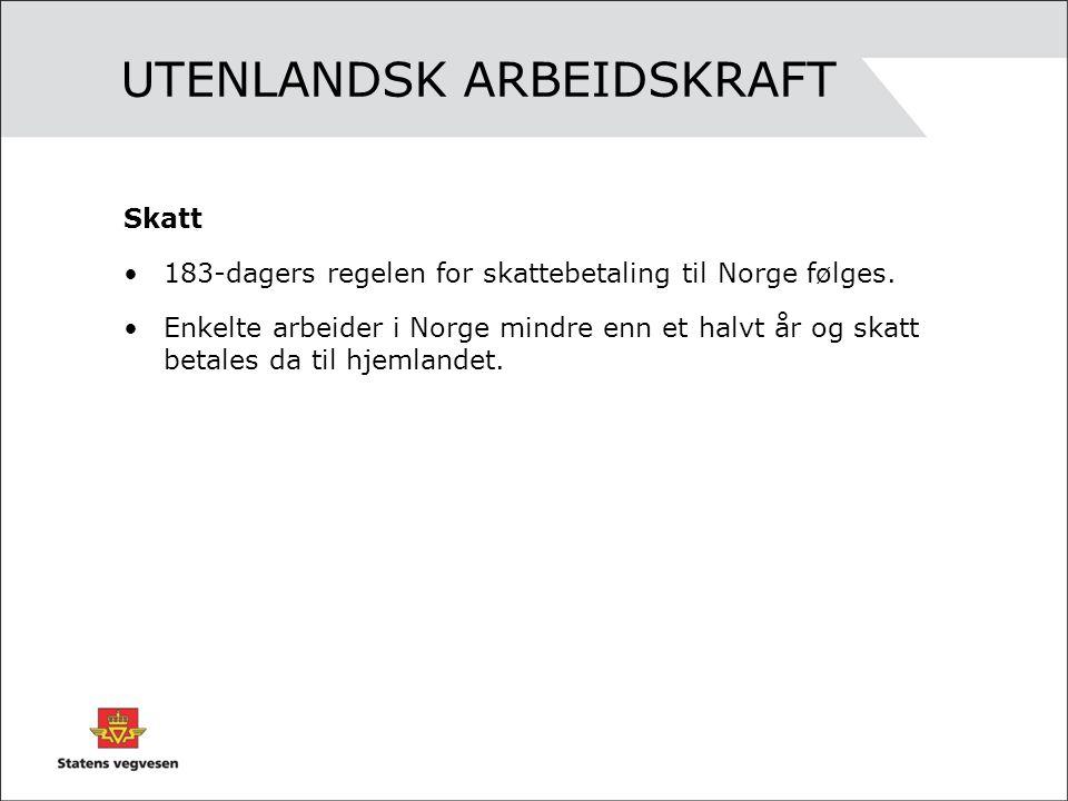 UTENLANDSK ARBEIDSKRAFT Skatt •183-dagers regelen for skattebetaling til Norge følges. •Enkelte arbeider i Norge mindre enn et halvt år og skatt betal