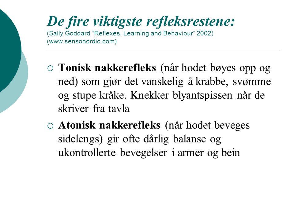 """De fire viktigste refleksrestene: (Sally Goddard """"Reflexes, Learning and Behaviour"""" 2002) (www.sensonordic.com)  Tonisk nakkerefleks (når hodet bøyes"""