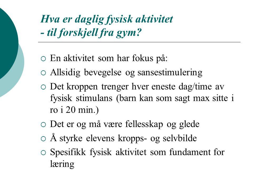 Hva er daglig fysisk aktivitet - til forskjell fra gym?  En aktivitet som har fokus på:  Allsidig bevegelse og sansestimulering  Det kroppen trenge