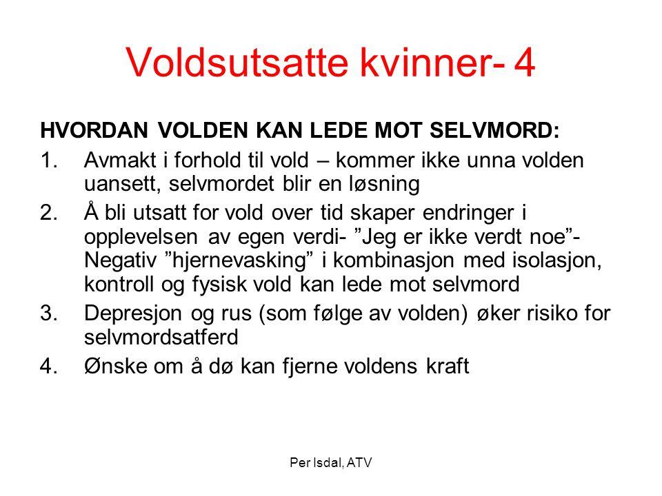 Per Isdal, ATV Voldsutsatte kvinner- 4 HVORDAN VOLDEN KAN LEDE MOT SELVMORD: 1.Avmakt i forhold til vold – kommer ikke unna volden uansett, selvmordet