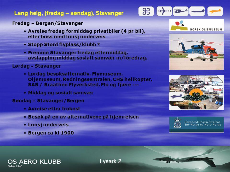 Lysark 2 Lang helg, (fredag – søndag), Stavanger Fredag – Bergen/Stavanger •Avreise fredag formiddag privatbiler (4 pr bil), eller buss med lunsj underveis •Stopp Stord flyplass/klubb .
