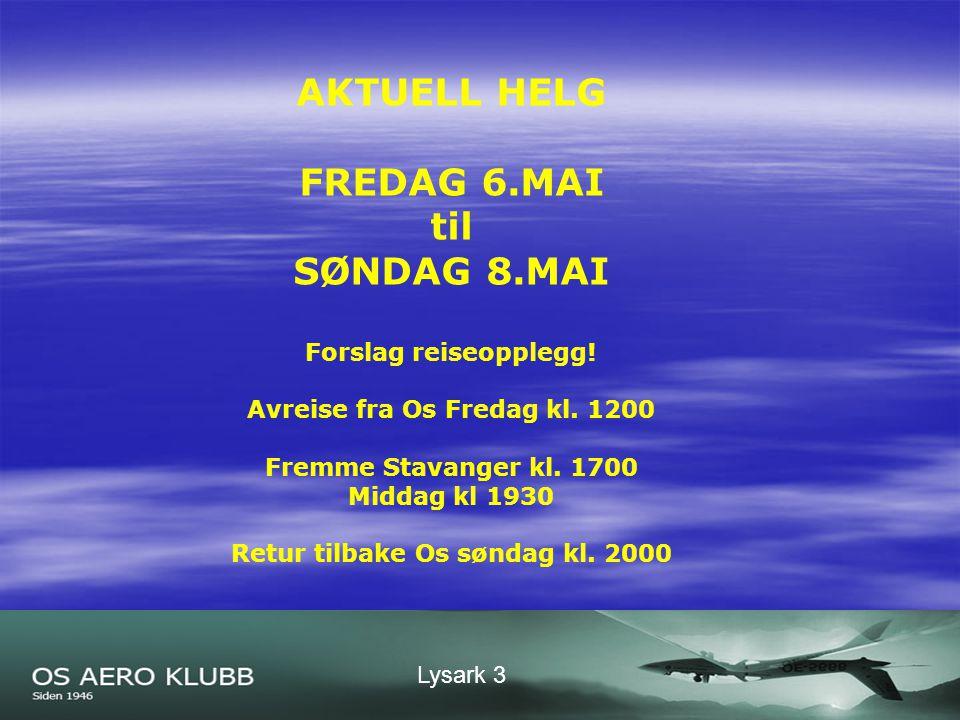 Lysark 3 AKTUELL HELG FREDAG 6.MAI til SØNDAG 8.MAI Forslag reiseopplegg.